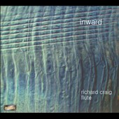 Inward: Contemporary Flute Music / Richard Craig, flute