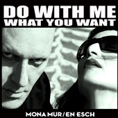Mona Mur/En Esch: Do With Me What You Want [Digipak] *