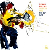 Dennis Rollins/Dennis Rollins Velocity Trio: The 11th Gate *