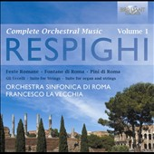 Respighi: Complete Orchestral Works Vol. 1 / Roman Festivals; Roman Fountains; Pines of Rome