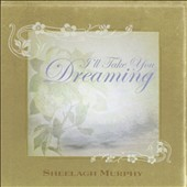 Sheelagh Murphy: I'll Take You Dreaming