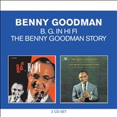 Benny Goodman: Classic Albums: The Benny Goodman Story/B. G. in Hi Fi *