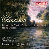 Ernst Chausson: Concert for Violin, Piano & String Quartet, Op. 21; String Quartet, Op. 35 / Jennifer Pike, violin; Tom Poster, piano