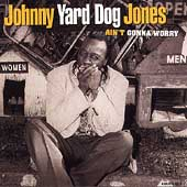 Johnny Yard Dog Jones: Ain't Gonna Worry