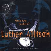 Luther Allison: Where Have You Been? Live in Montreux 1976-1994