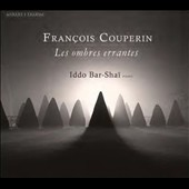 Francois Couperin: Wandering Shadows; Iddo Bar-Shai, piano