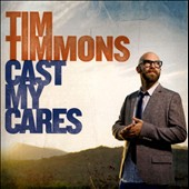 Tim Timmons: Cast My Cares