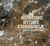 The Lethbridge Sessions - Works by Arlan Schultz, Alain Perron, Laurie Radford, David Eagle, Anthony Tan / Rubbing Stone Ens.