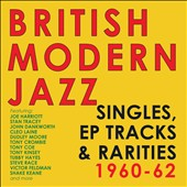 Various Artists: British Modern Jazz: Singles, EPs & Rarities 1960-1962