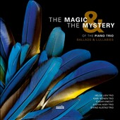 Various Artists: The  Magic & the Mystery of the Piano Trio: Ballads & Lullabies [Digipak]