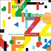 Forro in the Dark/John Zorn (Composer)/Forro Zinho: Forro Zinho: Forro in the Dark Plays Zorn
