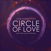 Craig Madden Morris (b.1945): Circle of Love and Other Choral Offerings / Composer's Choir; Bronx SO; Catherine Williams Paul Rogers