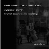 Christopher Hobbs (Percussion)/Gavin Bryars (Composer/Double Bass): Ensemble Pieces