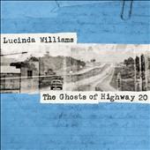 Lucinda Williams: The  Ghosts of Highway 20 *