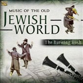 The Burning Bush: Music of the Old Jewish World *