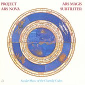 Ars Magis Subtiliter: Ars Magis Subtiliter: Secular Music of the Chantilly Codex
