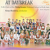 Choir of the Philip Koutev National School of Folk Arts/Katya Barulova: At Daybreak