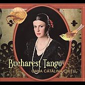 Oana Catalina Chitu: Bucharest Tango [Digipak] *
