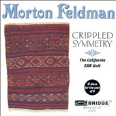 California EAR Unit/Morton Feldman (Composer): Morton Feldman: Crippled Symmetry