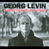 Georg Levin: Everything Must Change [Digipak]