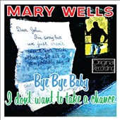 Mary Wells: Bye Bye Baby/I Don't Want to Take a Chance