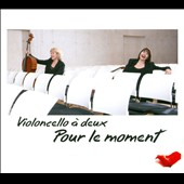 For the Moment - Duos for two cellos by Boccherini, Flores, Albeniz, Boismortier, Kosma, Gliere et al. / Violoncello a deux