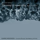 Kasper Rofelt: The Song I'll Never Sing, works for accordion / Bjarke Mogensen, accordion