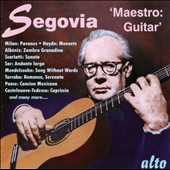 Andres Segovia :: Maestro Guitar - Works by Milan, Haydn, Albeniz, Scarlatti, Sor, Torroba, Ponce et al.