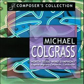 Composer's Collection: Michael Colgrass / North Texas Wind Symphony