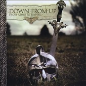 Down from Up: From Ashes to Empire