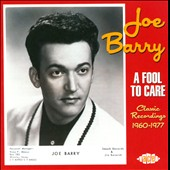 Joe Barry: A Fool to Care: Classic Recordings 1960-1977 *