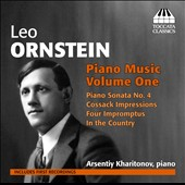 Leo Ornstein: Piano Music, Vol. 1 - Sonata no 4; Cossack Impressions; 4 Impromptus; In the Country / Arsentiy Kharitonov, piano