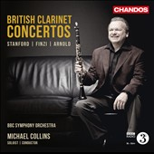 British Clarinet Concertos, Vol. 1: Concertos by Stanford, Finzi and Arnold / Michael Collins, clarinet
