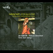 Ludwig Senfl: All Ding ein Weil - Songs and Insturmental Music / Tore Tom Denys, tenor; La Caccia