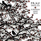 European Jazz Trio: Pray: Spring Sea