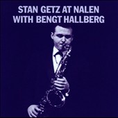 Stan Getz (Sax): Stan Getz at Nalen with Bengt Hallberg