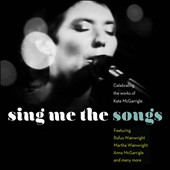 Various Artists: Sing Me the Songs: Celebrating the Works of Kate McGarrigle [Digipak]