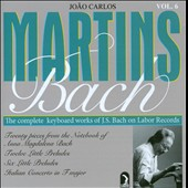 Bach: The Complete Keyboard Works, Vol. 6 / Joao Carlos Martins, piano