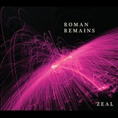 Roman Remains: Zeal [Digipak]
