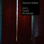 Stewart Walker: Ivory Tower Broadcast [Digipak] *