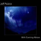 Jeff Pearce: With Evening Above [Digipak]