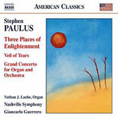 Stephen Paulus (1949-2014): Three Places of Englightenment; Veil of Tears; Grand Concerto for Organ and Orchestra / Nathan Laube, organ