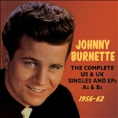 Johnny Burnette: The Complete U.S. & U.K. Singles and EPs As & Bs 1956-1962