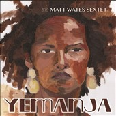 Matt Wates/The Matt Wates Sextet: Yemanja
