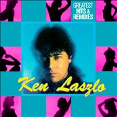 Ken Laszlo: Greatest Hits & Remixes