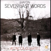 Haydn: Seven Last Words of Christ, arr. For String Quartet / Attacca Quartet