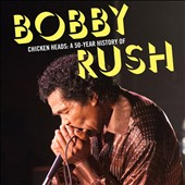 Bobby Rush: Chicken Heads: A 50-Year History of Bobby Rush [11/27]
