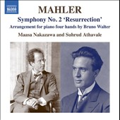 Mahler: Symphony No. 2 'Resurrection' (arrangement for piano four hands by Bruno Walter) / Maasa Nakazawa and Suhrud Athavale, pianists