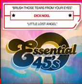 Dick Noel: Brush Those Tears From Your Eyes/Little Lost Angel