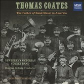 Thomas Coates (1803-1895): The Father of Band Music in America - Works by Thomas Coates, Kevin Keller (b.1967), Franz von Suppé (1819-1895) / NewberryÆs Victorian Cornet Band, Douglas Hedwig